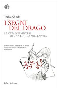 I I segni del drago. La vera Cina nei misteri di una lingua millenaria - Chabbi, Thekla - wuz.it