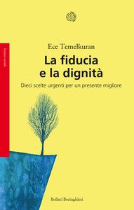 Libro La fiducia e la dignità. Dieci scelte urgenti per un presente migliore Ece Temelkuran