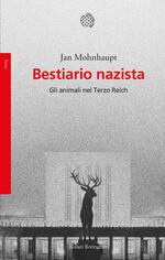 Bestiario nazista. Gli animali nel Terzo Reich