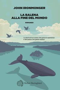 Libro La balena alla fine del mondo John Ironmonger
