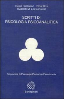 Scritti di psicologia psicoanalitica - Heinz Hartmann,Ernst Kris,Rudolph M. Loewenstein - copertina