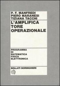 Libro L' amplificatore operazionale P. Francesco Manfredi , Piero Maranesi , Tiziana Tacchi