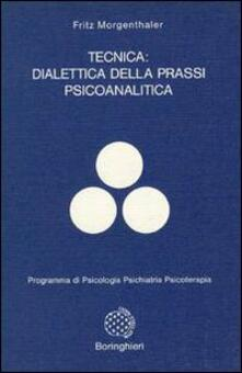 Tecnica: dialettica della prassi psicoanalitica