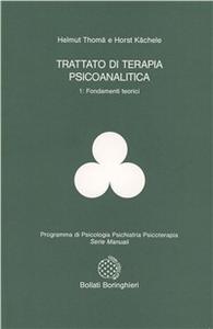 Libro Trattato di terapia psicoanalitica. Vol. 1: Fondamenti teorici. Helmut Thomä , Horst Kächele