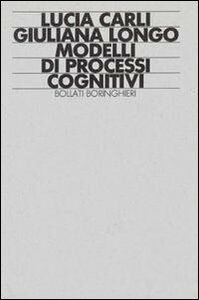 Foto Cover di Modelli di processi cognitivi, Libro di Lucia Carli,Giuliana Longo, edito da Bollati Boringhieri