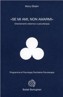 «Se mi ami, non amarmi». Orientamento sistemico e psicoterapia - Mony Elkaim - copertina
