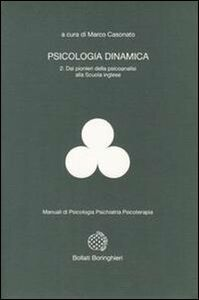 Libro Psicologia dinamica. Vol. 2: Dai pionieri della psicoanalisi alla scuola inglese. Marco Casonato