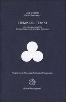 I tempi del tempo. Una nuova prospettiva per la consulenza e la terapia sistematica - Luigi Boscolo,Paolo Bertrando - copertina