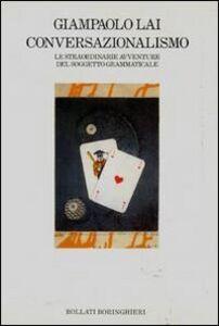 Foto Cover di Conversazionalismo. Le straordinarie avventure del soggetto grammaticale, Libro di Giampaolo Lai, edito da Bollati Boringhieri