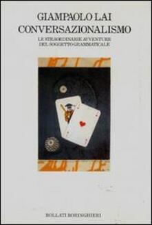 Conversazionalismo. Le straordinarie avventure del soggetto grammaticale - Giampaolo Lai - copertina
