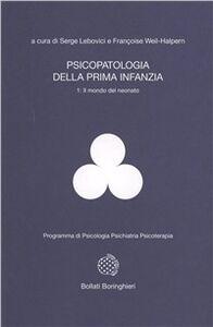 Libro Psicopatologia della prima infanzia. Vol. 1: Il mondo del neonato. Serge Lebovici , F. Weil Halpern