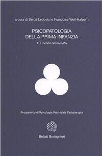 Psicopatologia della prima infanzia. Vol. 1: Il mondo del neonato.