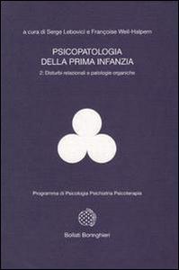 Libro Psicopatologia della prima infanzia. Vol. 2: Disturbi relazionali e patologie organiche. Serge Lebovici , F. Weil Halpern