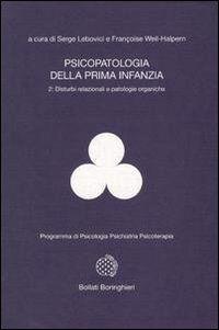 Psicopatologia della prima infanzia. Vol. 2: Disturbi relazionali e patologie organiche.