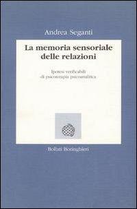 La memoria sensoriale delle relazioni. Ipotesi verificabili di psicoterapia psicoanalitica