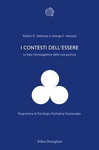 Foto Cover di I contesti dell'essere. Le basi intersoggettive della vita psichica, Libro di Robert D. Stolorow,George E. Atwood, edito da Bollati Boringhieri