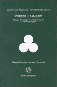 Foto Cover di Curare il bambino, Libro di Juan Manzano,Francisco Palacio Espasa, edito da Bollati Boringhieri