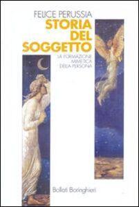 Foto Cover di Storia del soggetto. La formazione mimetica della persona, Libro di Felice Perussia, edito da Bollati Boringhieri