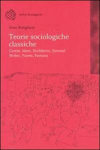 Teorie sociologiche classiche. Comte, Marx, Durkheim, Simmel, Weber, Pareto, Parsons