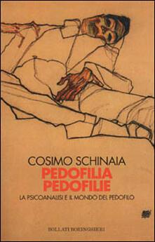 Pedofilia pedofilie. La psicoanalisi e il mondo del pedofilo - Cosimo Schinaia - copertina