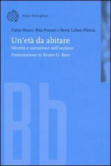 Un' età da abitare. Identità e narrazione nell'anziano - Fabio Moser,Rita Pezzati,Boris Luban Plozza - copertina