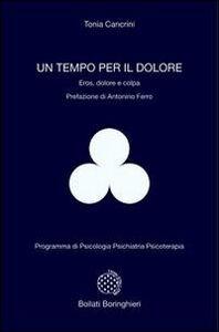 Foto Cover di Un tempo per il dolore. Eros, dolore e colpa, Libro di Tonia Cancrini, edito da Bollati Boringhieri