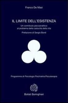 Il limite dell'esistenza. Un contributo psicoanalitico al problema della caducità della vita - Franco De Masi - copertina