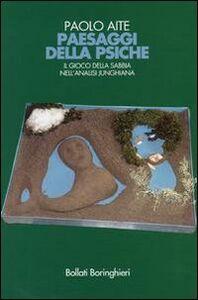Libro Paesaggi della psiche. Il gioco della sabbia nell'analisi junghiana Paolo Aite