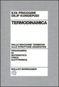 Libro Termodinamica. Dai motori termici alle strutture dissipative Ilya Prigogine , Dilip Kondepudi