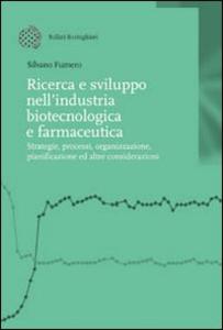 Libro Ricerca e sviluppo nell'industria biotecnologica e farmaceutica Silvano Fumero