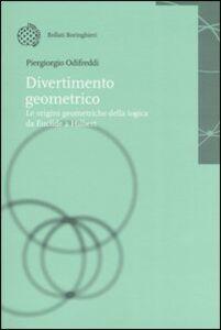 Foto Cover di Divertimento geometrico. Le origini geometriche della logica da Euclide a Hilbert, Libro di Piergiorgio Odifreddi, edito da Bollati Boringhieri