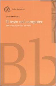 Foto Cover di Il testo nel computer. Dal web all'analisi dei testi, Libro di Maurizio Lana, edito da Bollati Boringhieri
