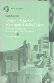 Lezioni di metodi matematici della fisica. Vol. 3: Premesse matematiche alla teoria quantistica dei campi. - Guido Cosenza - copertina