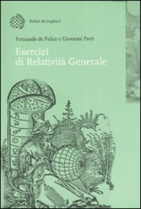 Foto Cover di Esercizi di relatività generale, Libro di Fernando De Felice,Giovanni Preti, edito da Bollati Boringhieri