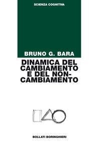 Libro Dinamica del cambiamento e del non-cambiamento Bruno G. Bara