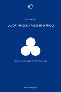Libro Lavorare con i pazienti difficili Franco De Masi
