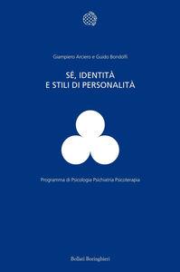 Foto Cover di Sé, identità e stili di personalità, Libro di Giampiero Arciero,Guido Bondolfi, edito da Bollati Boringhieri