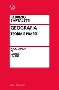 Foto Cover di Geografia. Teoria e prassi, Libro di Fabrizio Bartaletti, edito da Bollati Boringhieri