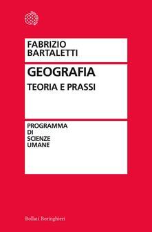 Geografia. Teoria e prassi - Fabrizio Bartaletti - copertina