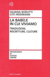 Libro La Babele in cui viviamo. Traduzioni, riscritture, culture Silvana Borutti , Ute Heidmann