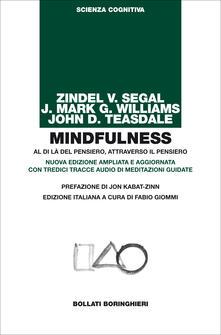 Mindfulness. Al di là del pensiero, attraverso il pensiero. Ediz. ampliata. Con tredici tracce audio di meditazioni guidate - Zindel V. Segal,J. Mark Williams,John D. Teasdale - copertina
