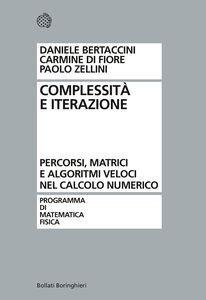 Foto Cover di Complessità e iterazione numerica. Percorsi, matrici e algoritmi veloci nel calcolo numerico, Libro di AA.VV edito da Bollati Boringhieri