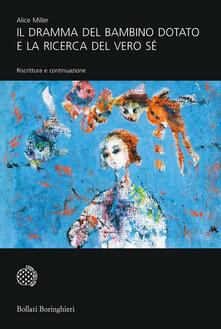 Il dramma del bambino dotato e la ricerca del vero sé. Riscrittura e continuazione - Maria Anna Massimello,Alice Miller - ebook
