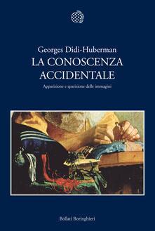 La conoscenza accidentale. Apparizione e sparizione delle immagini - Chiara Tartarini,Georges Didi-Huberman - ebook