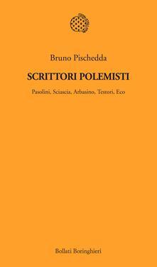 Scrittori polemisti. Pasolini, Sciascia, Arbasino, Testori, Eco - Bruno Pischedda - ebook