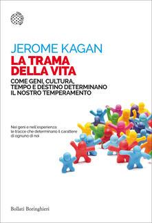 La trama della vita. Come geni, cultura, tempo e destino determinano il nostro temperamento - Daria Restani,Jerome Kagan - ebook