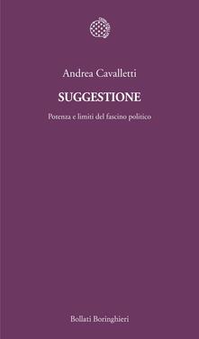 Suggestione. Potenza e limiti del fascino politico - Andrea Cavalletti - ebook