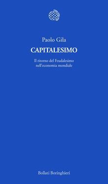 Capitalesimo. Il ritorno del feudalesimo nell'economia mondiale - Paolo Gila - ebook