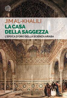 La casa della saggezza. L'epoca d'oro della scienza araba - Jim Al-Khalili,Andrea Migliori - ebook