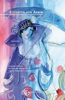Un' estate da sola - Daniela Guglielmino,Elizabeth Arnim - ebook